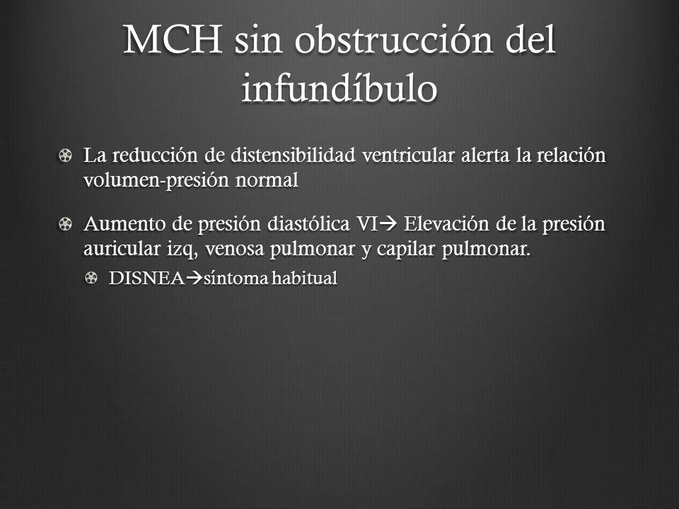 MCH sin obstrucción del infundíbulo La reducción de distensibilidad ventricular alerta la relación volumen-presión normal Aumento de presión diastólic