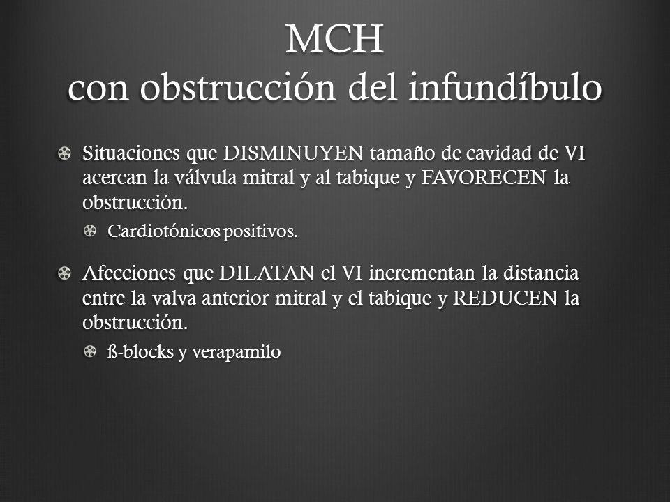 MCH con obstrucción del infundíbulo Situaciones que DISMINUYEN tamaño de cavidad de VI acercan la válvula mitral y al tabique y FAVORECEN la obstrucci