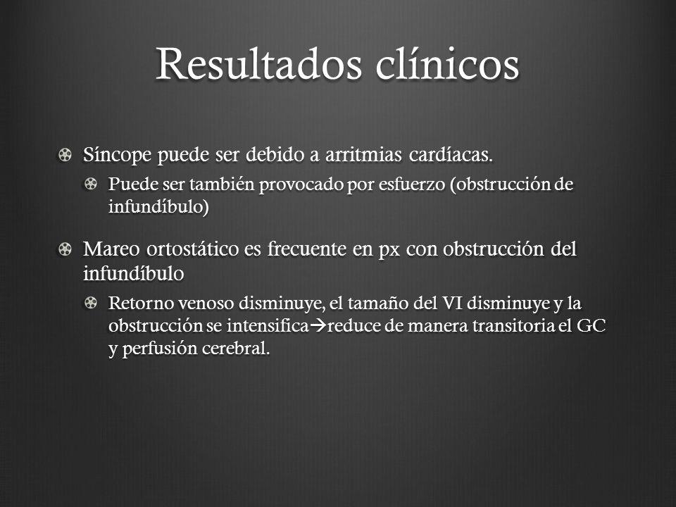 Resultados clínicos Síncope puede ser debido a arritmias cardíacas. Puede ser también provocado por esfuerzo (obstrucción de infundíbulo) Mareo ortost