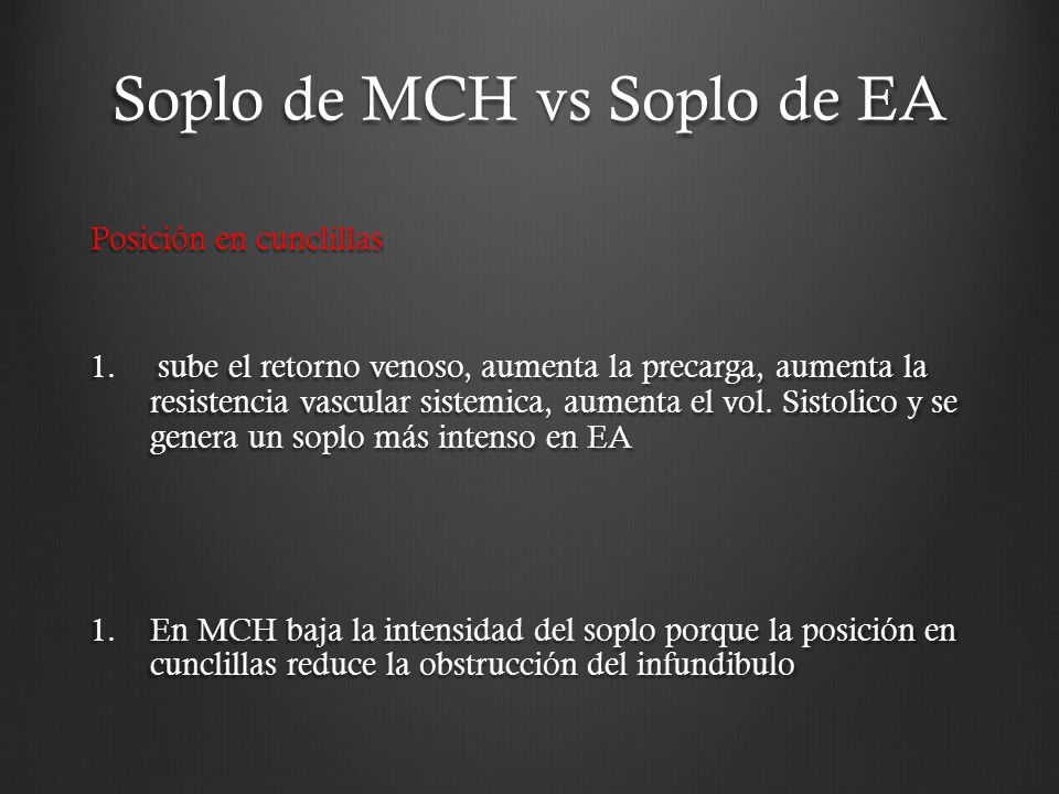 Soplo de MCH vs Soplo de EA Posición en cunclillas 1. sube el retorno venoso, aumenta la precarga, aumenta la resistencia vascular sistemica, aumenta
