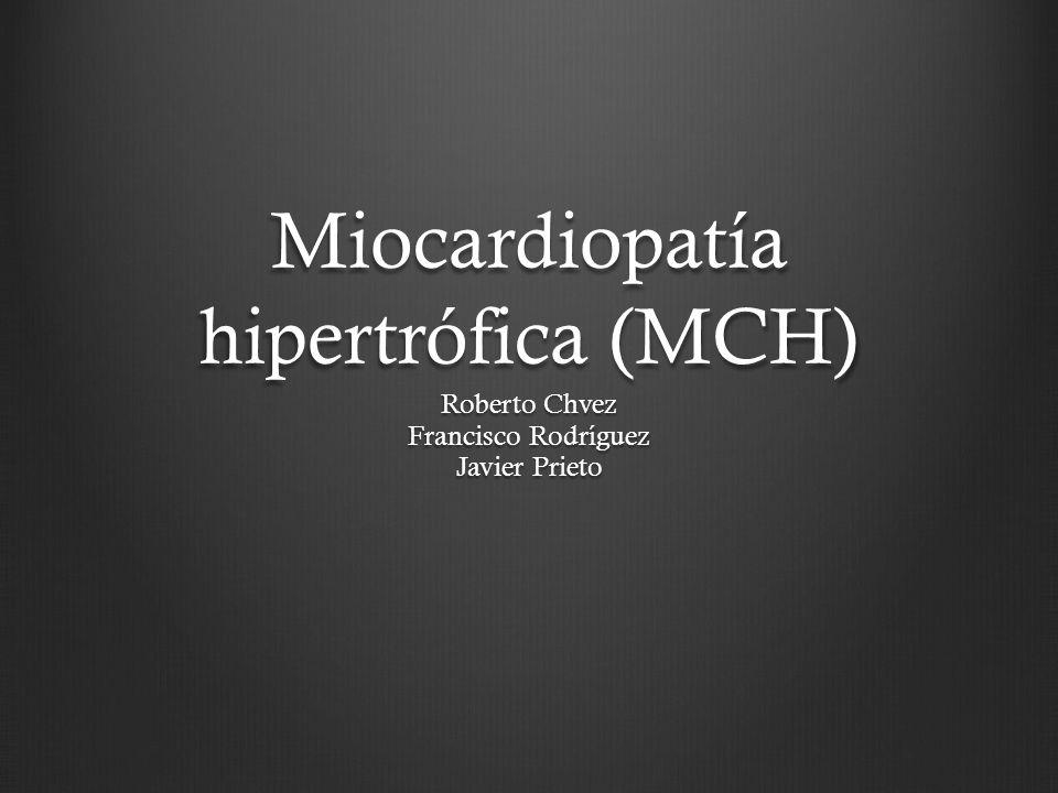 Miocardiopatía hipertrófica (MCH) Roberto Chvez Francisco Rodríguez Javier Prieto