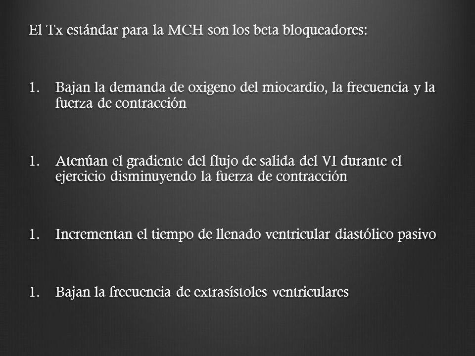 El Tx estándar para la MCH son los beta bloqueadores: 1.Bajan la demanda de oxigeno del miocardio, la frecuencia y la fuerza de contracción 1.Atenúan