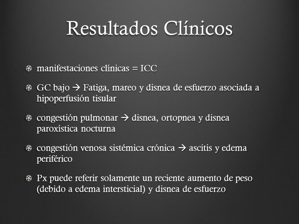 Resultados Clínicos manifestaciones clínicas = ICC GC bajo Fatiga, mareo y disnea de esfuerzo asociada a hipoperfusión tisular congestión pulmonar dis