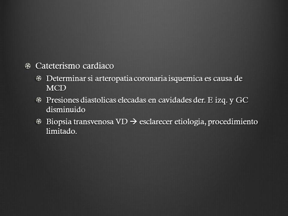Cateterismo cardiaco Determinar si arteropatia coronaria isquemica es causa de MCD Presiones diastolicas elecadas en cavidades der. E izq. y GC dismin