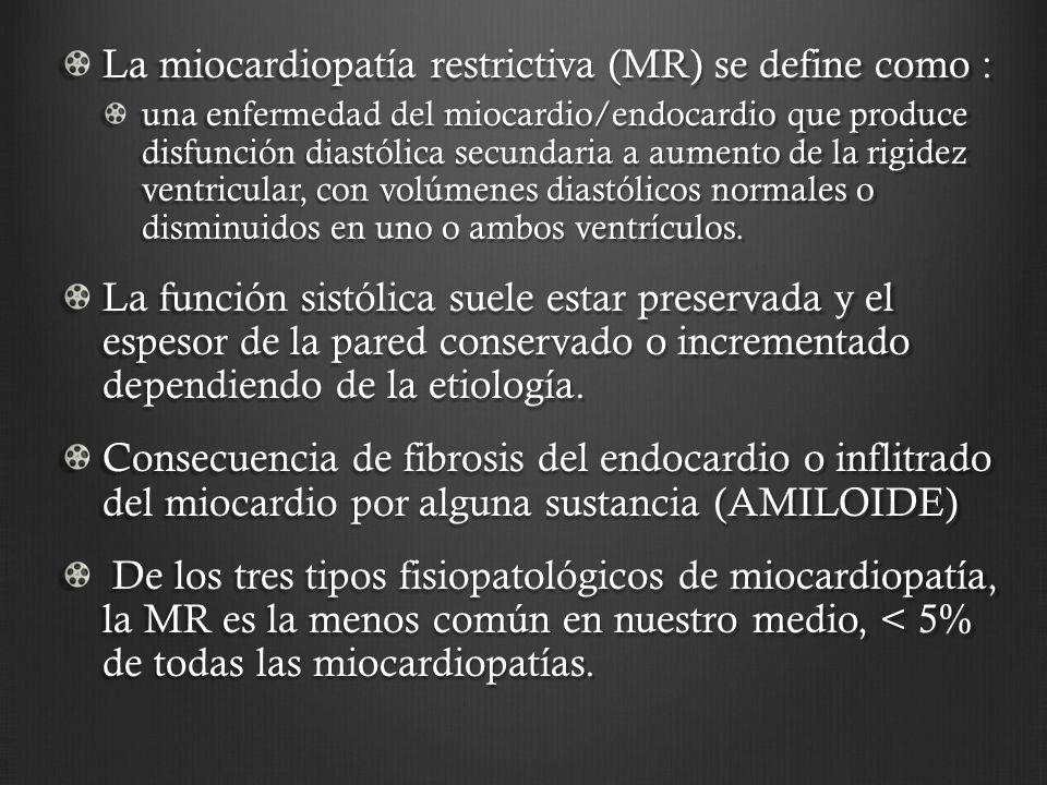 La miocardiopatía restrictiva (MR) se define como : una enfermedad del miocardio/endocardio que produce disfunción diastólica secundaria a aumento de