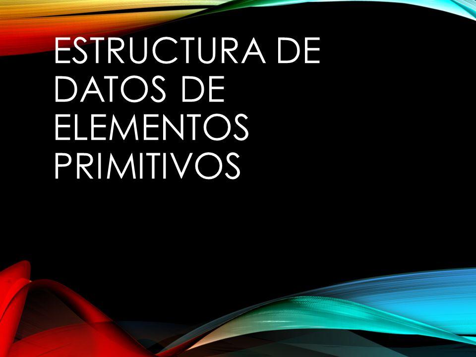 ESTRUCTURA DE DATOS DE ELEMENTOS PRIMITIVOS