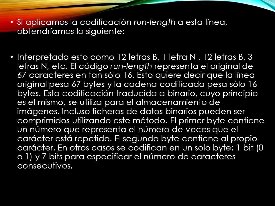 Si aplicamos la codificación run-length a esta línea, obtendríamos lo siguiente: 12B1N12B3N24B1N14B Interpretado esto como 12 letras B, 1 letra N, 12 letras B, 3 letras N, etc.