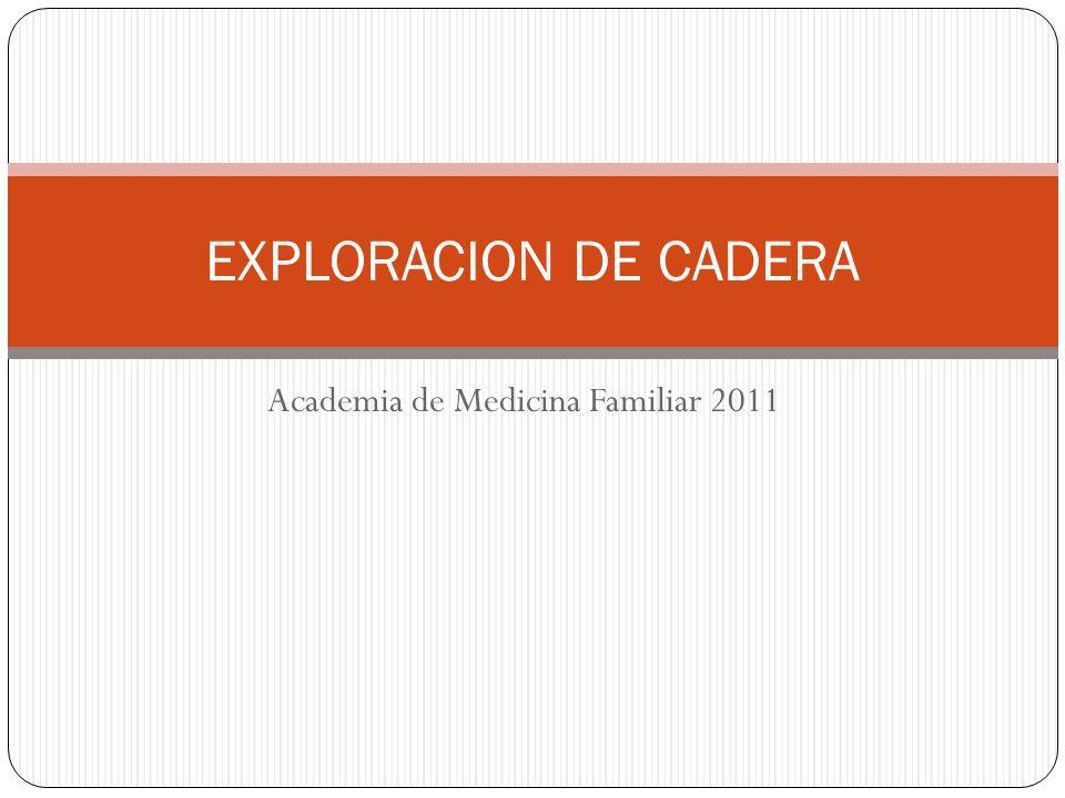 Academia de Medicina Familiar 2011 EXPLORACION DE CADERA