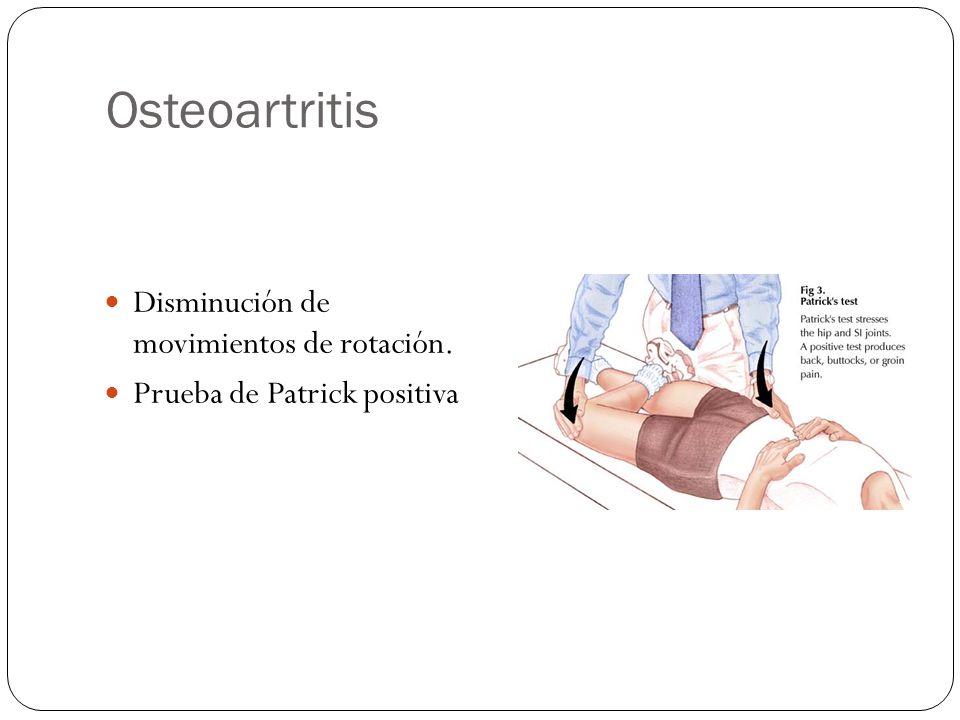 Osteoartritis Disminución de movimientos de rotación. Prueba de Patrick positiva