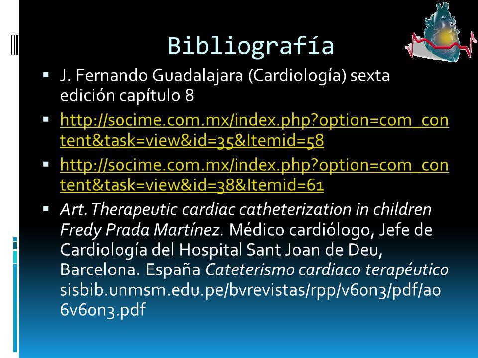 Bibliografía J. Fernando Guadalajara (Cardiología) sexta edición capítulo 8 http://socime.com.mx/index.php?option=com_con tent&task=view&id=35&Itemid=