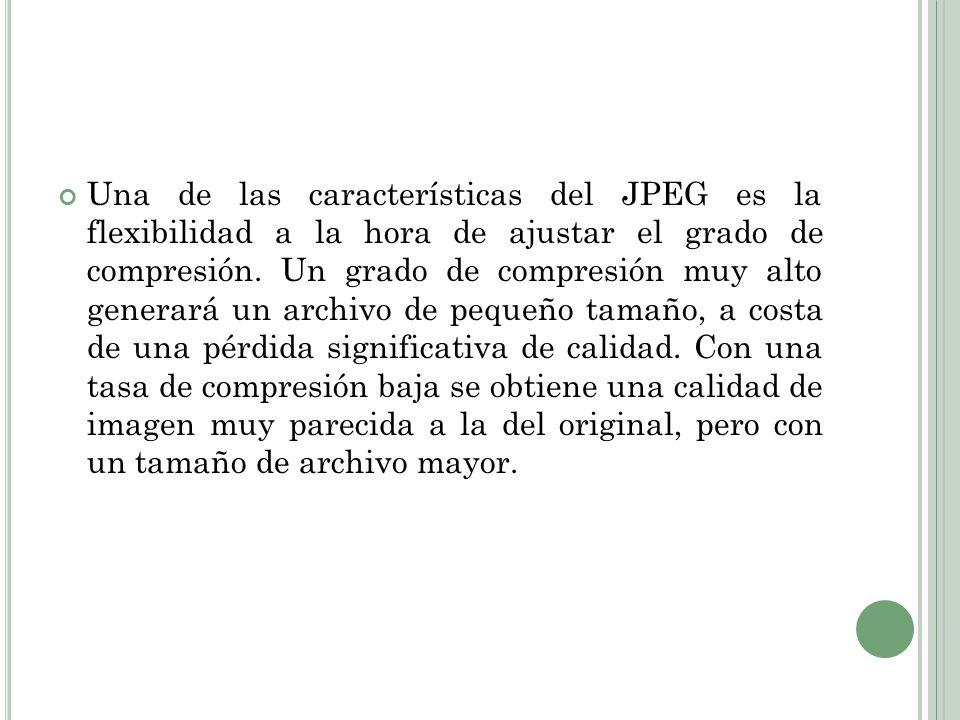 Una de las características del JPEG es la flexibilidad a la hora de ajustar el grado de compresión. Un grado de compresión muy alto generará un archiv