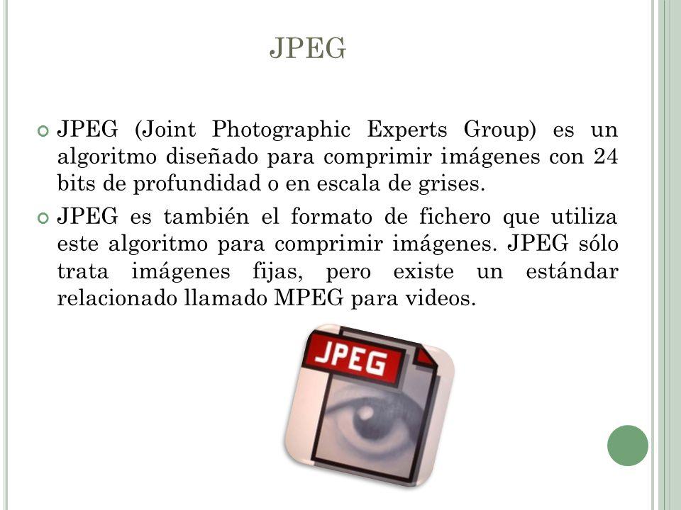 JPEG JPEG (Joint Photographic Experts Group) es un algoritmo diseñado para comprimir imágenes con 24 bits de profundidad o en escala de grises. JPEG e