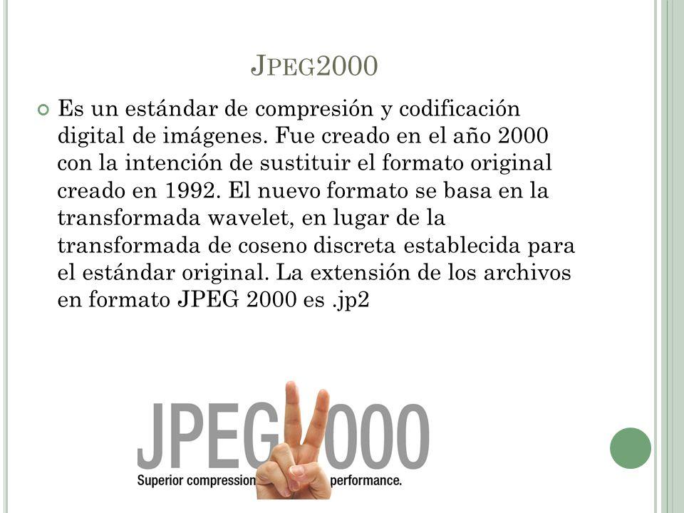 J PEG 2000 Es un estándar de compresión y codificación digital de imágenes. Fue creado en el año 2000 con la intención de sustituir el formato origina