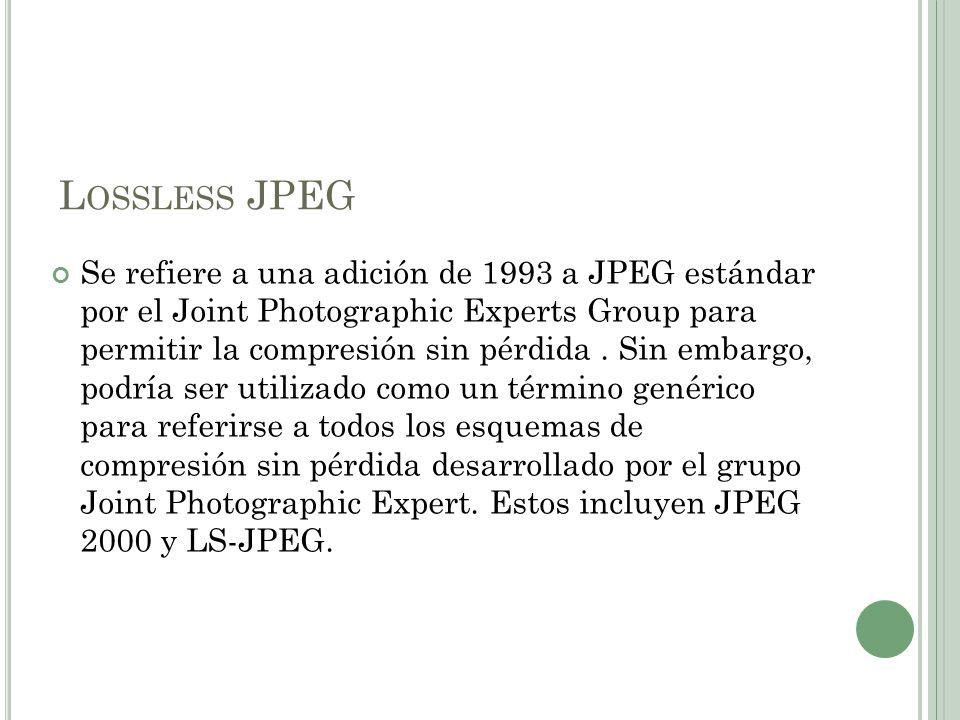L OSSLESS JPEG Se refiere a una adición de 1993 a JPEG estándar por el Joint Photographic Experts Group para permitir la compresión sin pérdida. Sin e