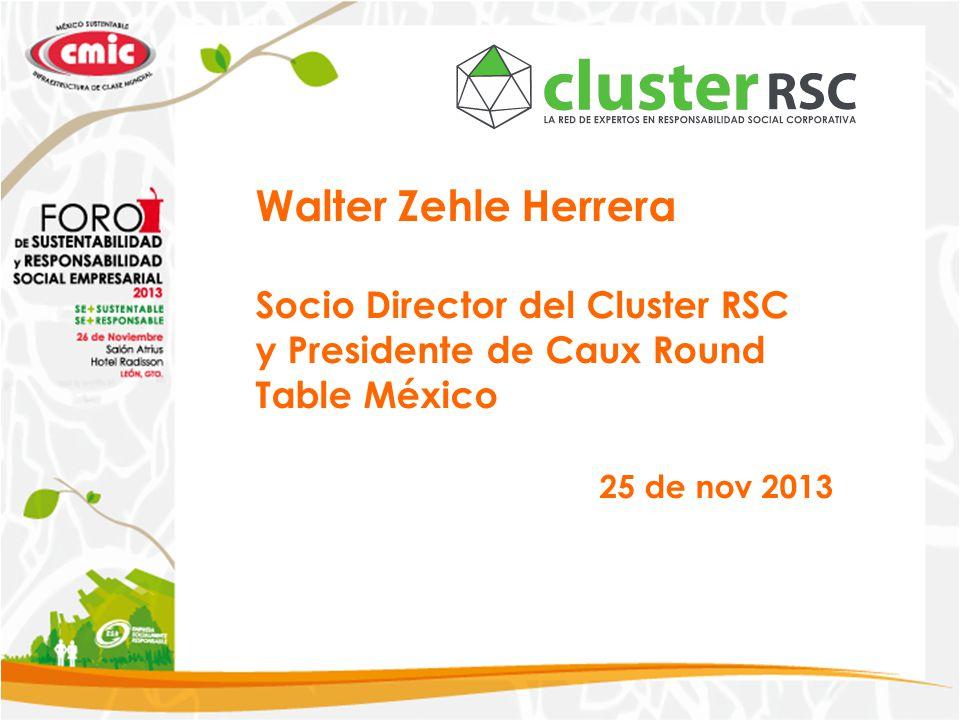 Walter Zehle Herrera Socio Director del Cluster RSC y Presidente de Caux Round Table México 25 de nov 2013