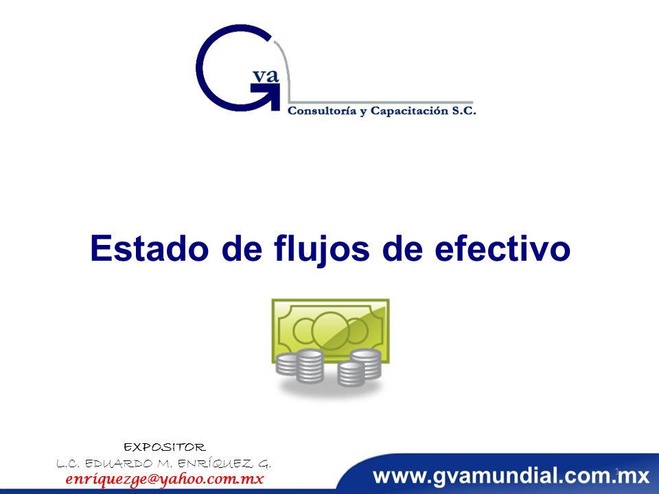 Estado de flujos de efectivo EXPOSITOR L.C. EDUARDO M. ENRÍQUEZ G. enriquezge@yahoo.com.mx 1