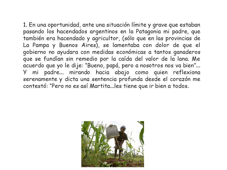 1. En una oportunidad, ante una situación límite y grave que estaban pasando los hacendados argentinos en la Patagonia mi padre, que también era hacen