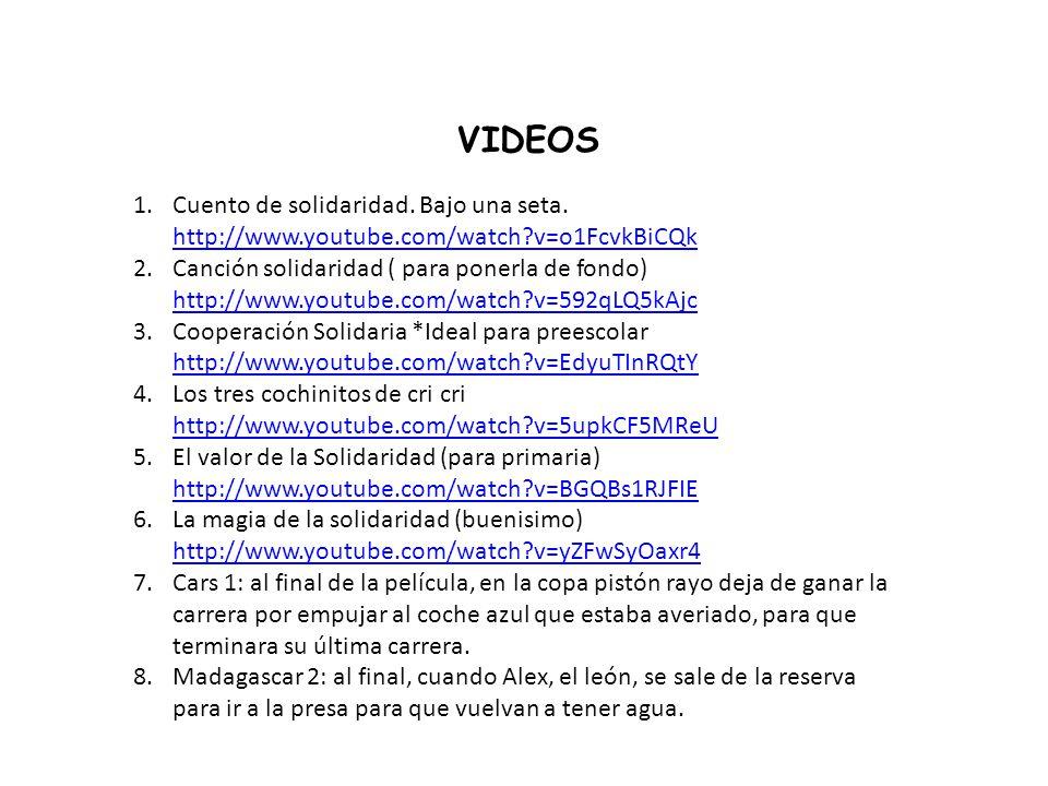 VIDEOS 1.Cuento de solidaridad. Bajo una seta. http://www.youtube.com/watch?v=o1FcvkBiCQk http://www.youtube.com/watch?v=o1FcvkBiCQk 2.Canción solidar