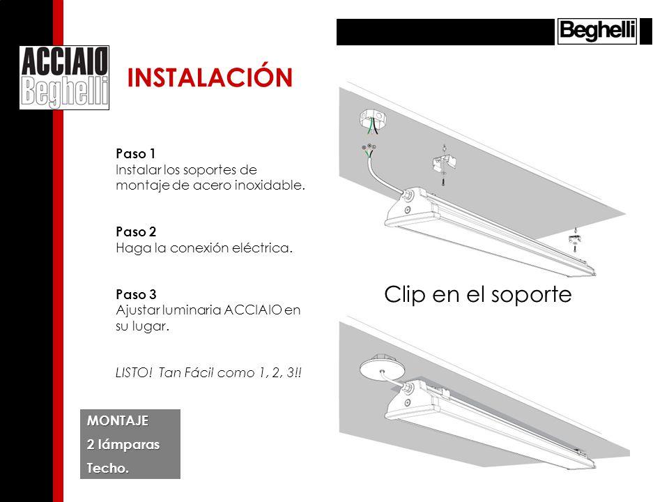 MONTAJE 2 lámparas Techo. INSTALACIÓN Clip en el soporte Paso 1 Instalar los soportes de montaje de acero inoxidable. Paso 2 Haga la conexión eléctric