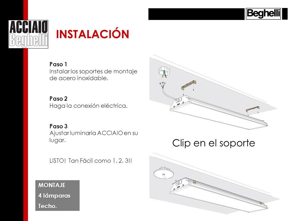 Clip en el soporte MONTAJE 4 lámparas Techo. Paso 1 Instalar los soportes de montaje de acero inoxidable. Paso 2 Haga la conexión eléctrica. Paso 3 Aj