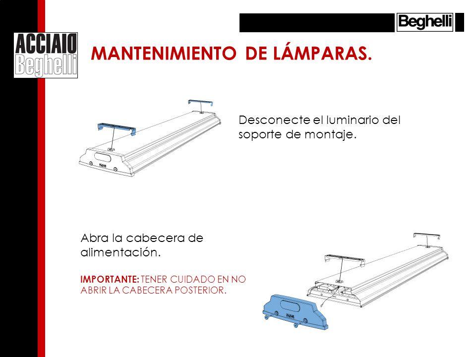MANTENIMIENTO DE LÁMPARAS. Desconecte el luminario del soporte de montaje. Abra la cabecera de alimentación. IMPORTANTE: TENER CUIDADO EN NO ABRIR LA