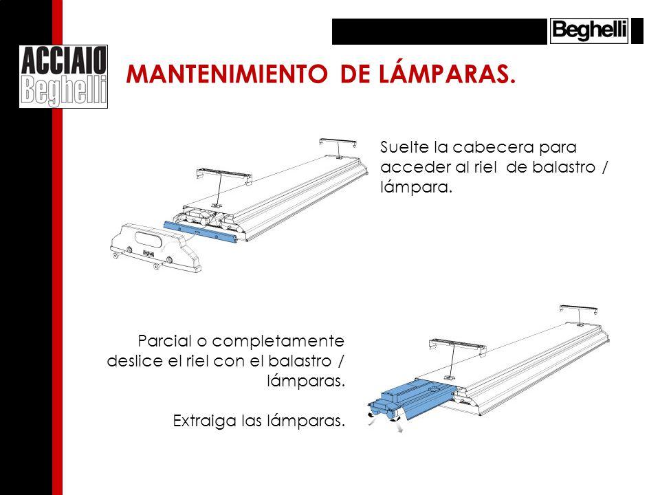 Suelte la cabecera para acceder al riel de balastro / lámpara. Parcial o completamente deslice el riel con el balastro / lámparas. Extraiga las lámpar