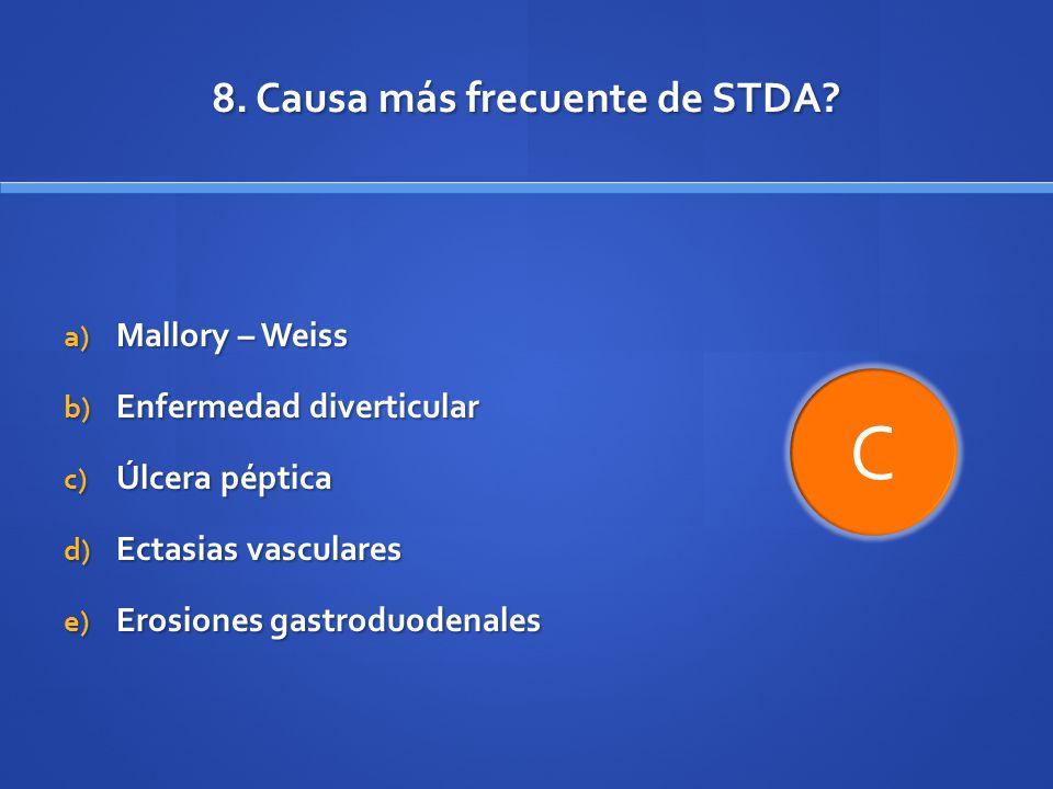 8. Causa más frecuente de STDA? a) Mallory – Weiss b) Enfermedad diverticular c) Úlcera péptica d) Ectasias vasculares e) Erosiones gastroduodenales C