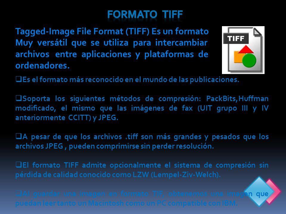 Tagged-Image File Format (TIFF) Es un formato Muy versátil que se utiliza para intercambiar archivos entre aplicaciones y plataformas de ordenadores.