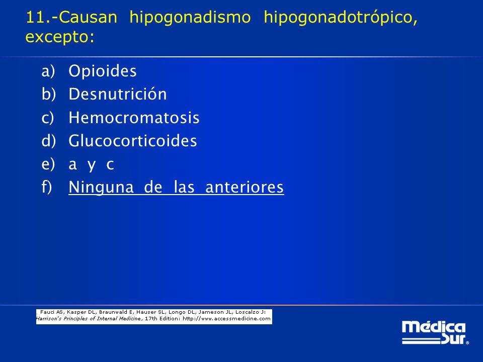 11.-Causan hipogonadismo hipogonadotrópico, excepto: a)Opioides b)Desnutrición c)Hemocromatosis d)Glucocorticoides e)a y c f)Ninguna de las anteriores