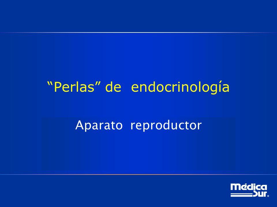 Perlas de endocrinología Aparato reproductor