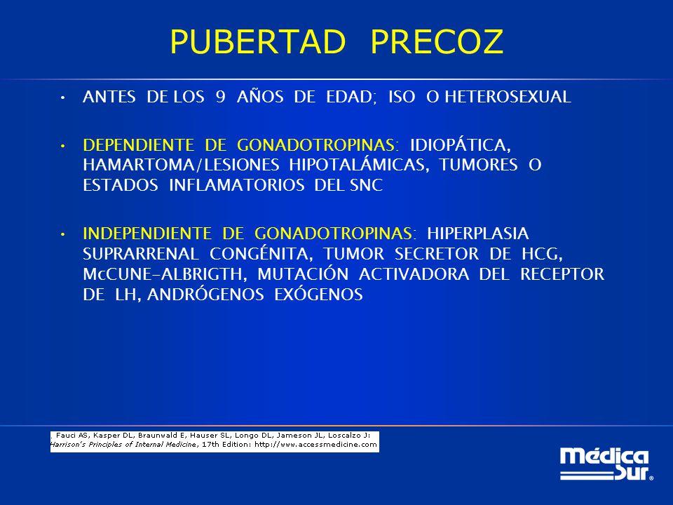 PUBERTAD PRECOZ ANTES DE LOS 9 AÑOS DE EDAD; ISO O HETEROSEXUAL DEPENDIENTE DE GONADOTROPINAS: IDIOPÁTICA, HAMARTOMA/LESIONES HIPOTALÁMICAS, TUMORES O ESTADOS INFLAMATORIOS DEL SNC INDEPENDIENTE DE GONADOTROPINAS: HIPERPLASIA SUPRARRENAL CONGÉNITA, TUMOR SECRETOR DE HCG, McCUNE-ALBRIGTH, MUTACIÓN ACTIVADORA DEL RECEPTOR DE LH, ANDRÓGENOS EXÓGENOS