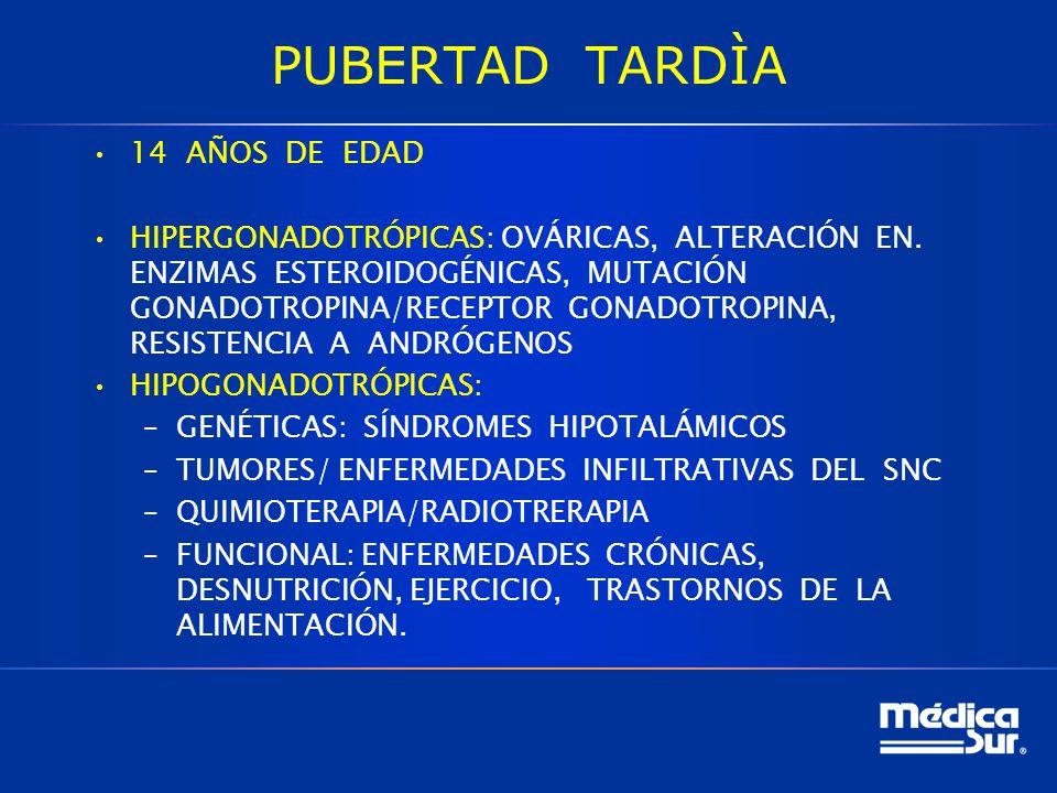 PUBERTAD TARDÌA 14 AÑOS DE EDAD HIPERGONADOTRÓPICAS: OVÁRICAS, ALTERACIÓN EN.