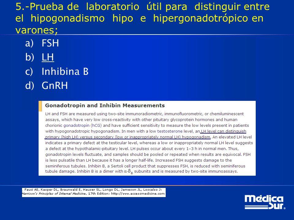6.-Una falta de respuesta a la prueba de estimulación con hCG implica: a)Ausencia de tejido testicular b)Disfunción de las células de Leydig c)Alteraciones en la secreción de FSH-LH d)a y b son correctas