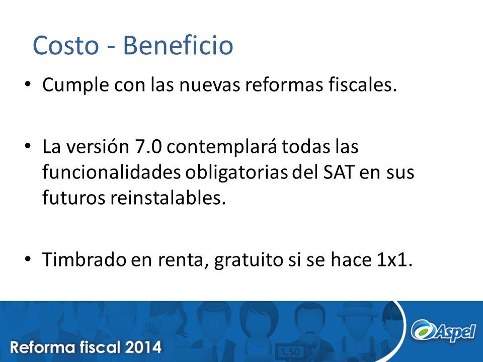 Costo - Beneficio Cumple con las nuevas reformas fiscales. La versión 7.0 contemplará todas las funcionalidades obligatorias del SAT en sus futuros re