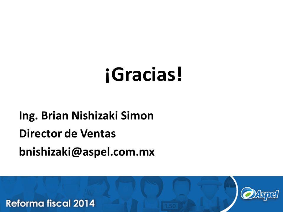 ¡Gracias! Ing. Brian Nishizaki Simon Director de Ventas bnishizaki@aspel.com.mx