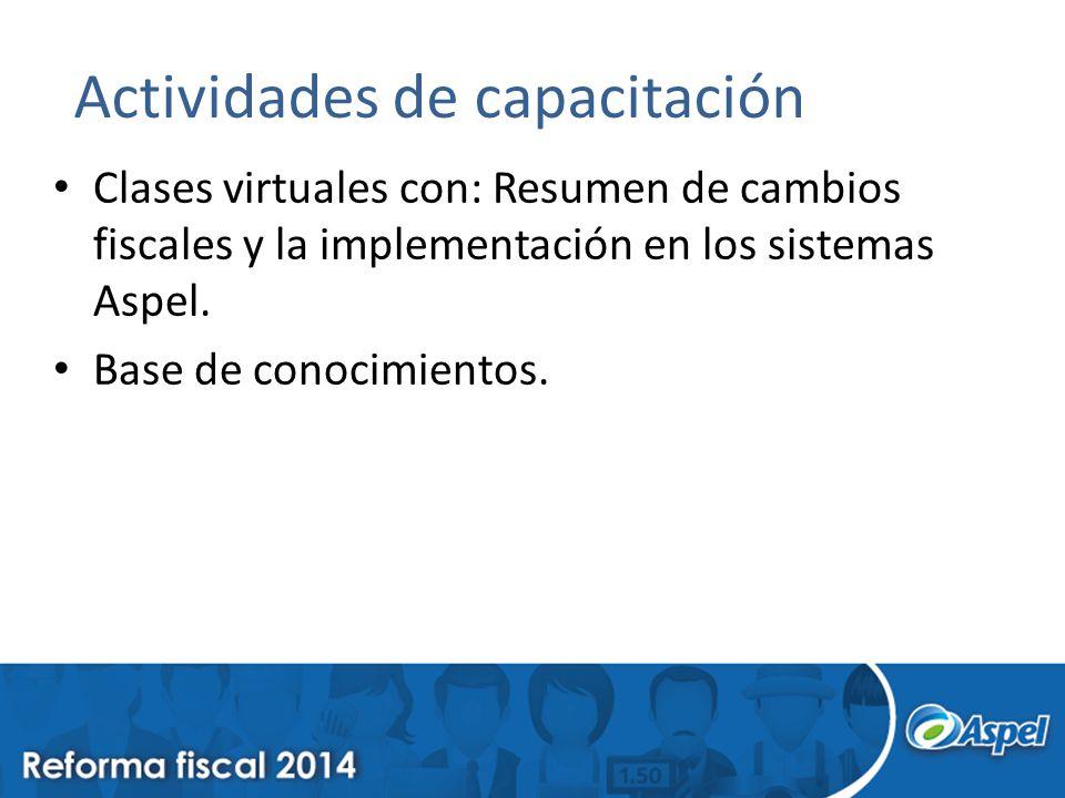 Actividades de capacitación Clases virtuales con: Resumen de cambios fiscales y la implementación en los sistemas Aspel. Base de conocimientos.