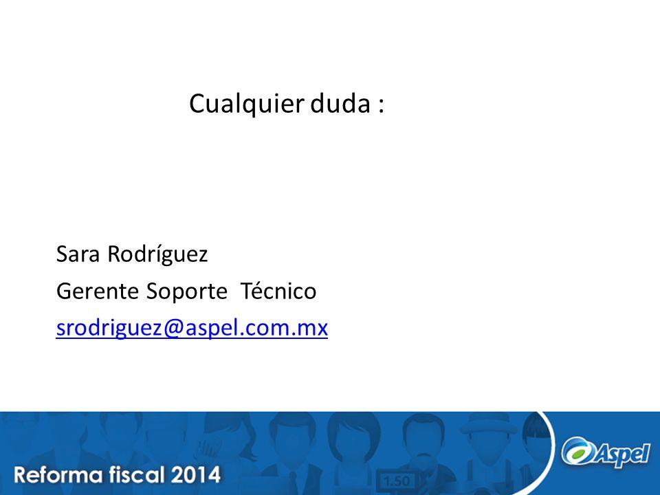Cualquier duda : Sara Rodríguez Gerente Soporte Técnico srodriguez@aspel.com.mx