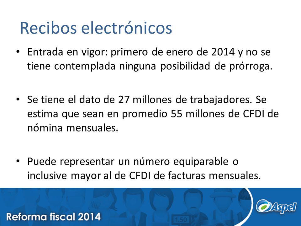 Recibos electrónicos Entrada en vigor: primero de enero de 2014 y no se tiene contemplada ninguna posibilidad de prórroga.
