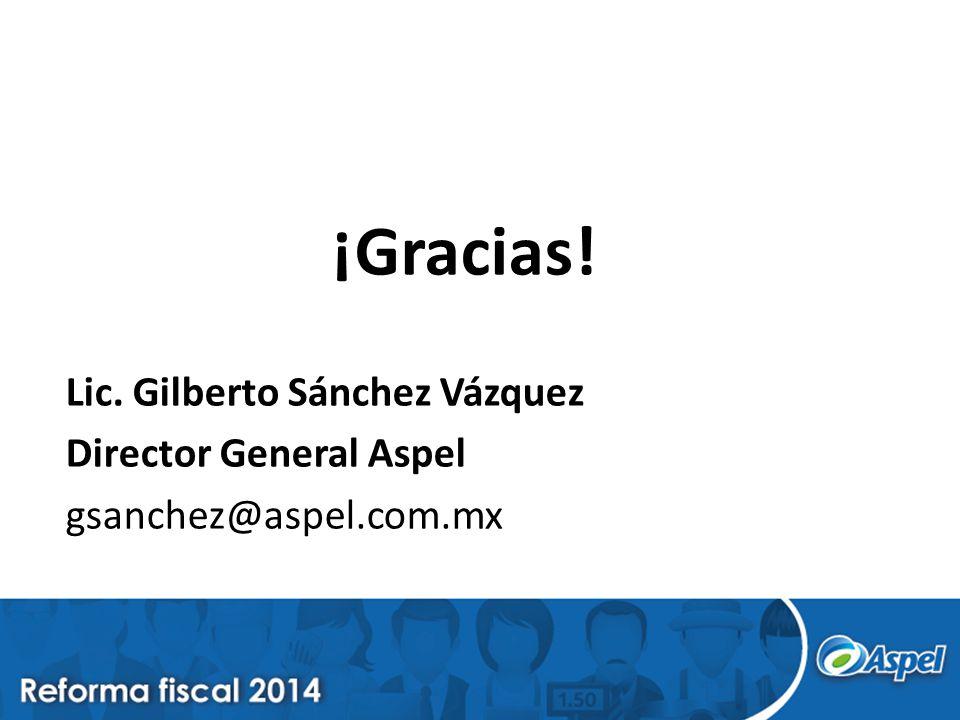 ¡Gracias! Lic. Gilberto Sánchez Vázquez Director General Aspel gsanchez@aspel.com.mx