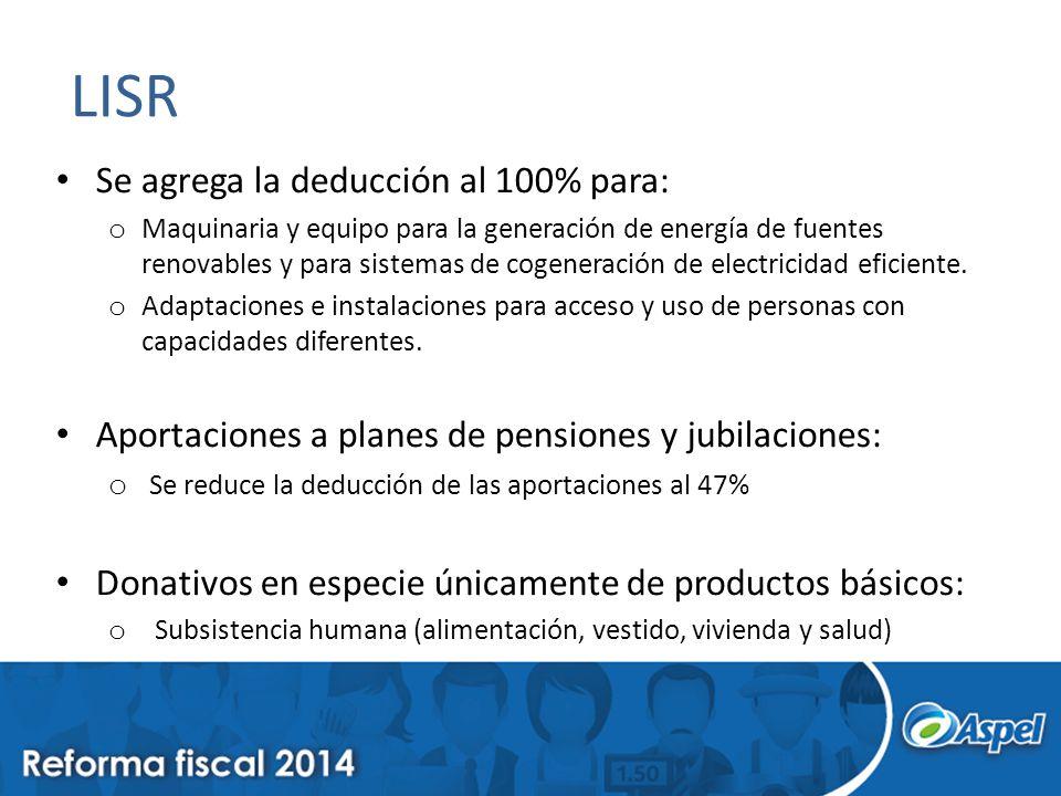 LISR Se agrega la deducción al 100% para: o Maquinaria y equipo para la generación de energía de fuentes renovables y para sistemas de cogeneración de