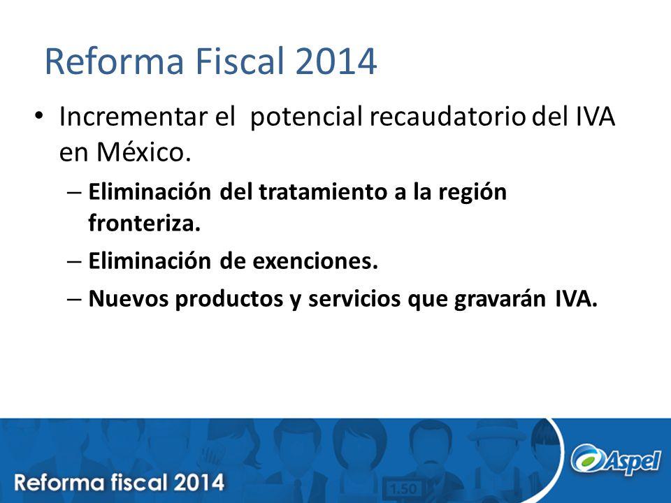 Incrementar el potencial recaudatorio del IVA en México. – Eliminación del tratamiento a la región fronteriza. – Eliminación de exenciones. – Nuevos p