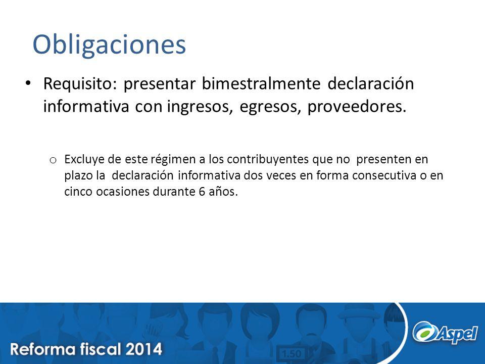 Obligaciones Requisito: presentar bimestralmente declaración informativa con ingresos, egresos, proveedores.