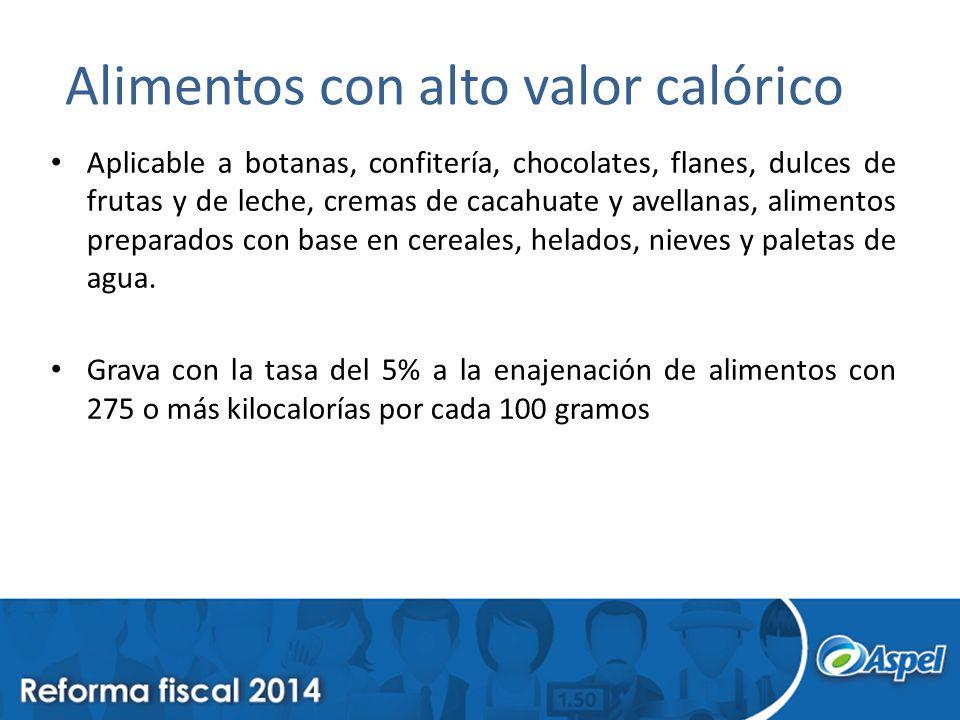 Alimentos con alto valor calórico Aplicable a botanas, confitería, chocolates, flanes, dulces de frutas y de leche, cremas de cacahuate y avellanas, a