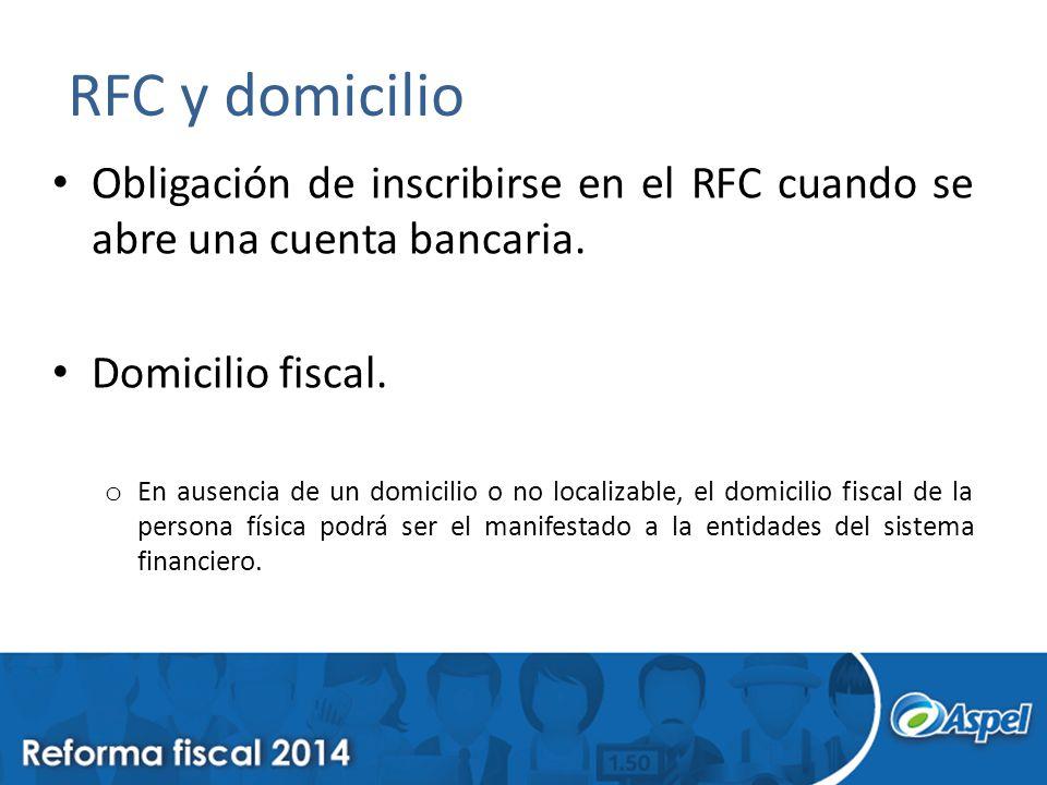 RFC y domicilio Obligación de inscribirse en el RFC cuando se abre una cuenta bancaria. Domicilio fiscal. o En ausencia de un domicilio o no localizab