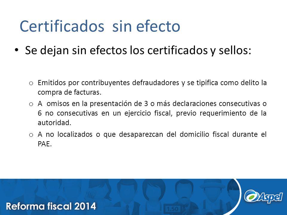 Certificados sin efecto Se dejan sin efectos los certificados y sellos: o Emitidos por contribuyentes defraudadores y se tipifica como delito la compra de facturas.
