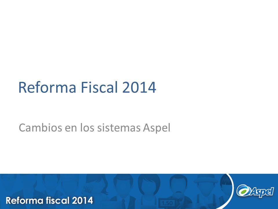 Reforma Fiscal 2014 Cambios en los sistemas Aspel