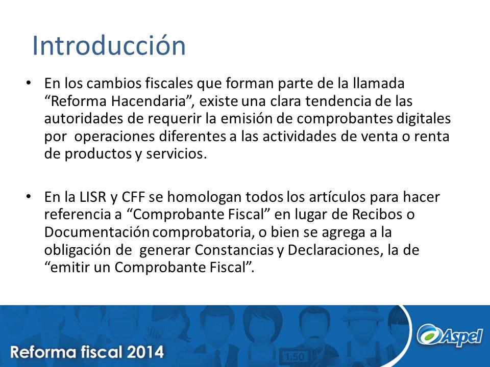 Introducción En los cambios fiscales que forman parte de la llamada Reforma Hacendaria, existe una clara tendencia de las autoridades de requerir la e