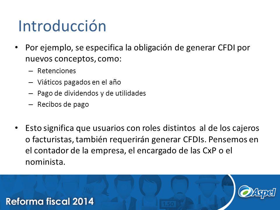 Introducción Por ejemplo, se especifica la obligación de generar CFDI por nuevos conceptos, como: – Retenciones – Viáticos pagados en el año – Pago de