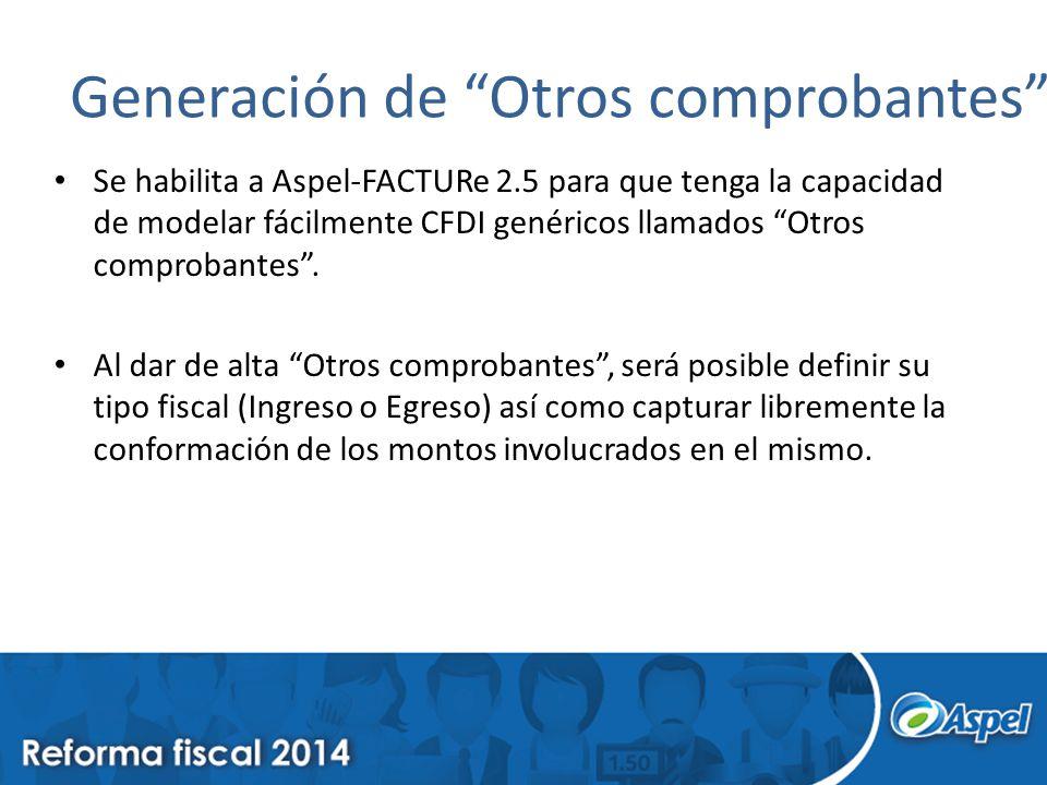 Generación de Otros comprobantes Se habilita a Aspel-FACTURe 2.5 para que tenga la capacidad de modelar fácilmente CFDI genéricos llamados Otros comprobantes.