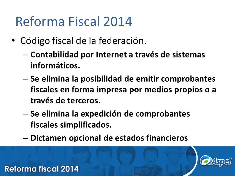 Reforma Fiscal 2014 Código fiscal de la federación. – Contabilidad por Internet a través de sistemas informáticos. – Se elimina la posibilidad de emit